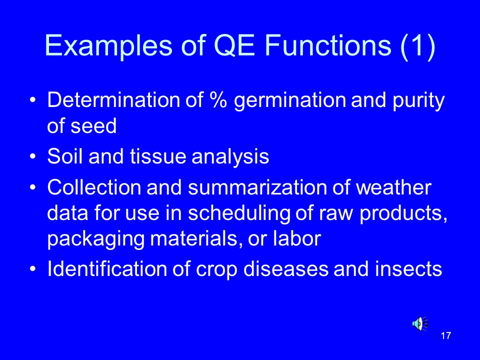 17 Examples of QE Functions (1) Determination of % germination and purity of seed Soil and tissue analysis Collection and summarization of weather dat