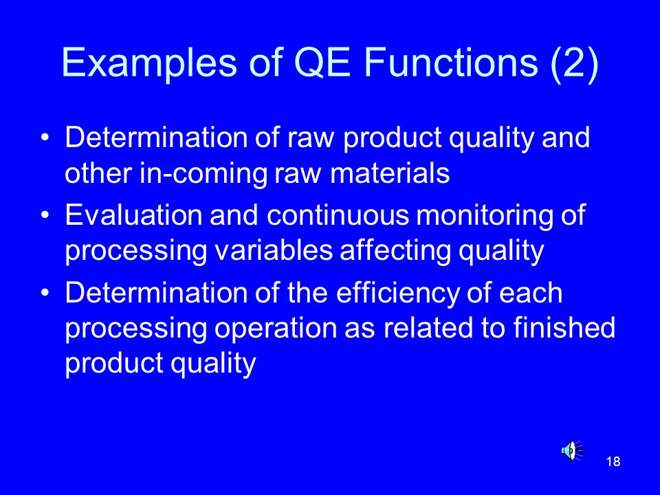18 Examples of QE Functions (2) Determination of raw product quality and other in-coming raw materials Evaluation and continuous monitoring of process