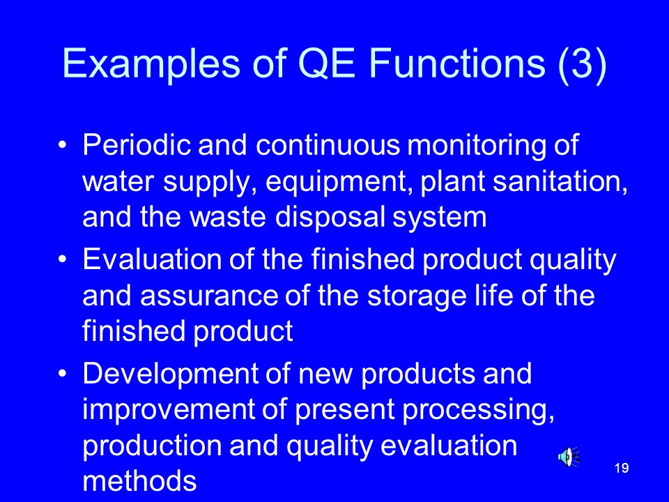 19 Examples of QE Functions (3) Periodic and continuous monitoring of water supply, equipment, plant sanitation, and the waste disposal system Evaluat