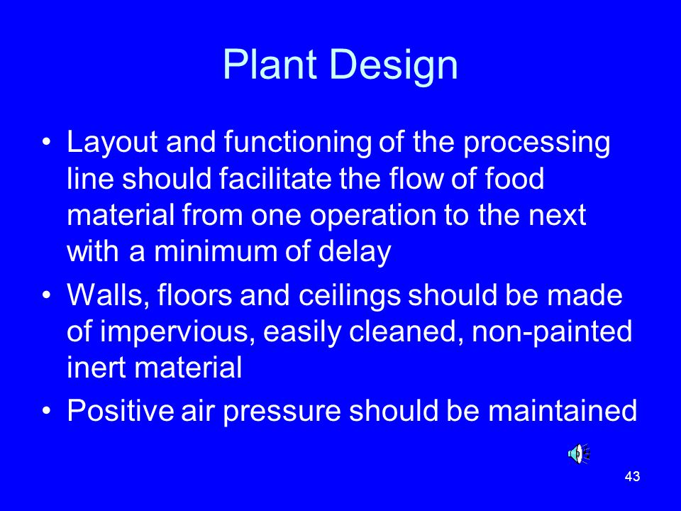 43 Plant Design Layout and functioning of the processing line should facilitate the flow of food material from one operation to the next with a minimu
