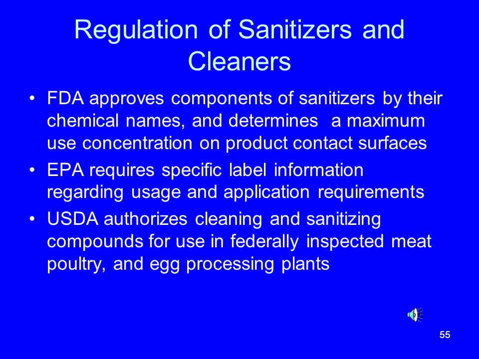 55 Regulation of Sanitizers and Cleaners FDA approves components of sanitizers by their chemical names, and determines a maximum use concentration on