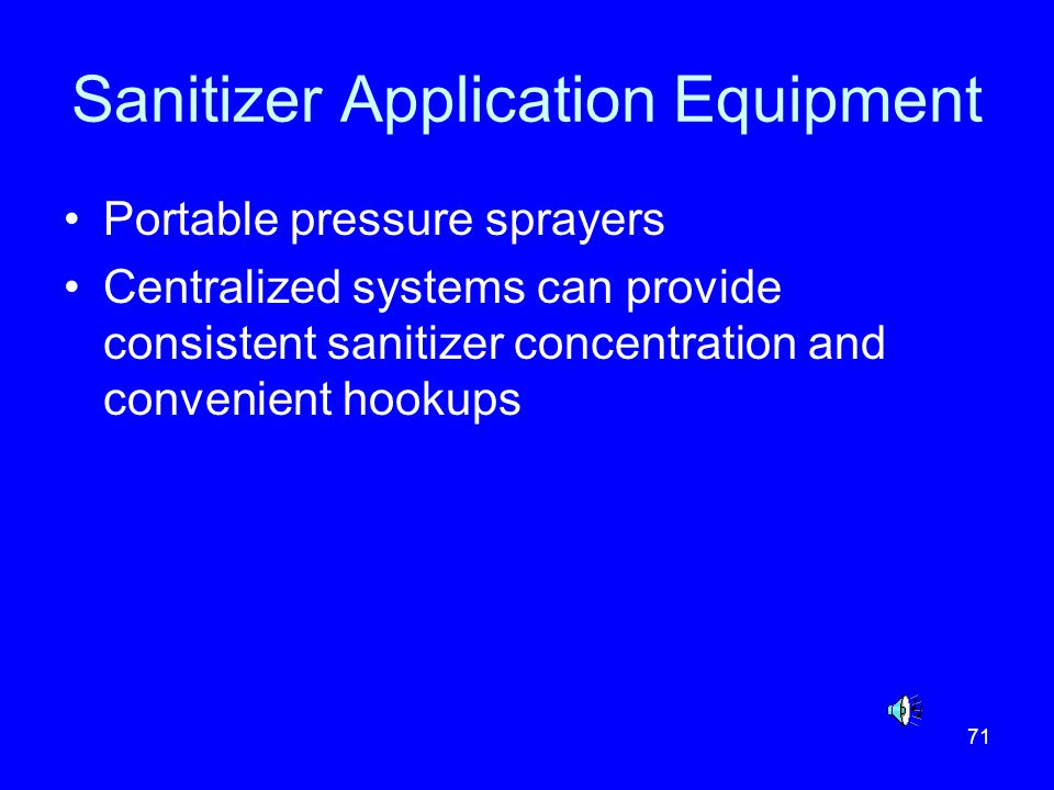 71 Sanitizer Application Equipment Portable pressure sprayers Centralized systems can provide consistent sanitizer concentration and convenient hookup