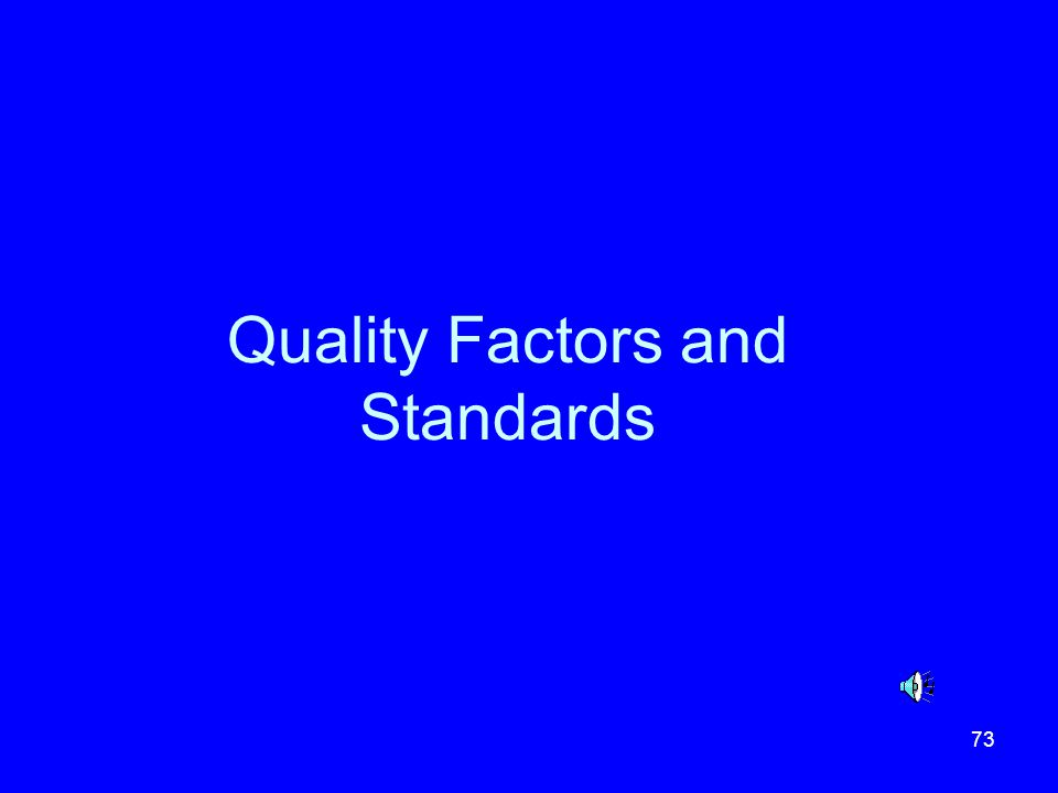 73 Quality Factors and Standards