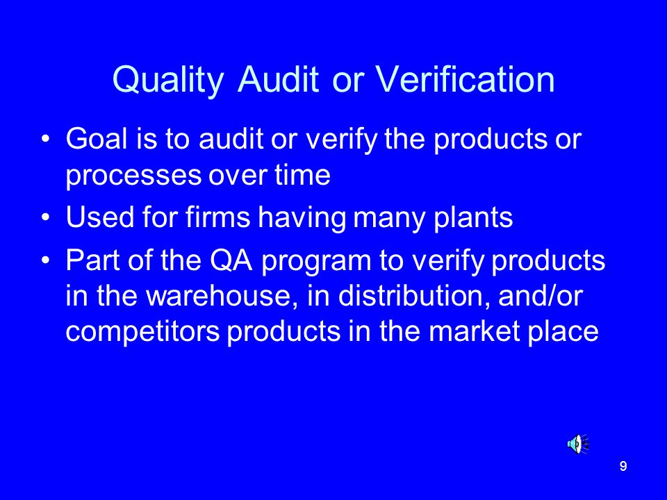 9 Quality Audit or Verification Goal is to audit or verify the products or processes over time Used for firms having many plants Part of the QA progra