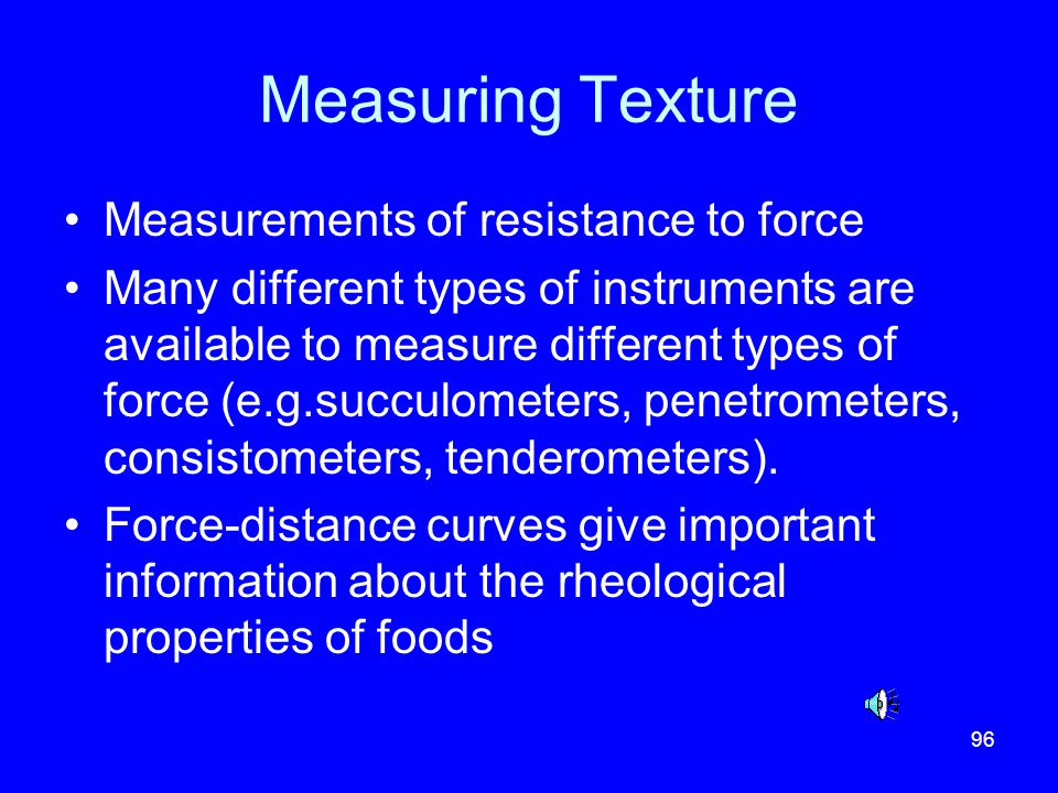 96 Measuring Texture Measurements of resistance to force Many different types of instruments are available to measure different types of force (e.g.su