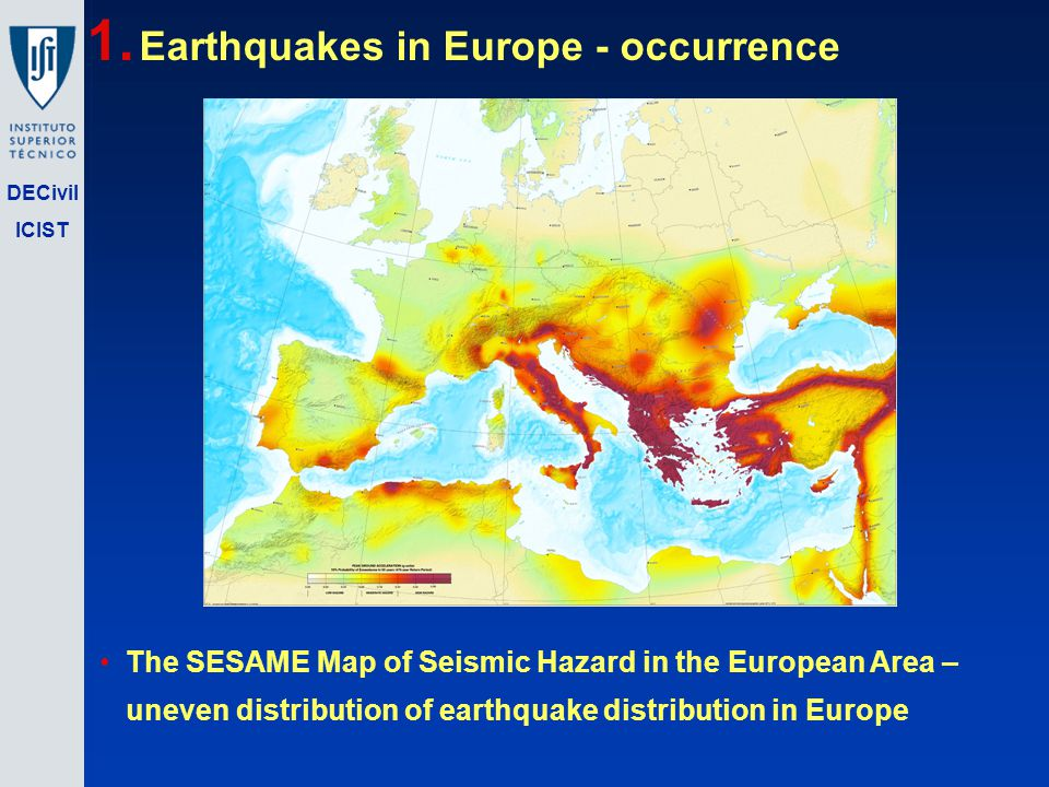 DECivil ICIST 1. Earthquakes in Europe - occurrence The SESAME Map of Seismic Hazard in the European Area – uneven distribution of earthquake distribu