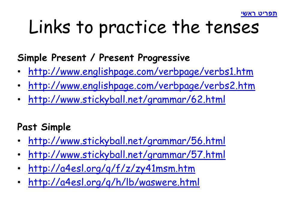 Links to practice the tenses Simple Present / Present Progressive http://www.englishpage.com/verbpage/verbs1.htm http://www.englishpage.com/verbpage/v
