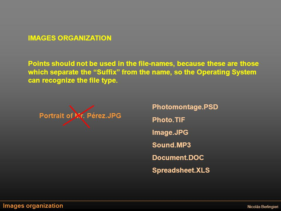 Images organization Nicolás Berlingieri IMAGES ORGANIZATION Points should not be used in the file-names, because these are those which separate the Suffix from the name, so the Operating System can recognize the file type.