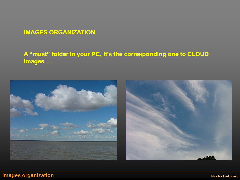 Images organization Nicolás Berlingieri IMAGES ORGANIZATION A must folder in your PC, its the corresponding one to CLOUD images….