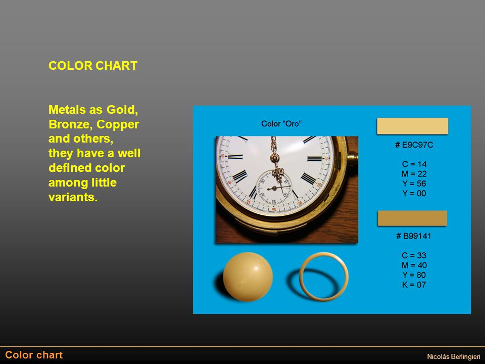 Color chart Nicolás Berlingieri COLOR CHART Metals as Gold, Bronze, Copper and others, they have a well defined color among little variants.