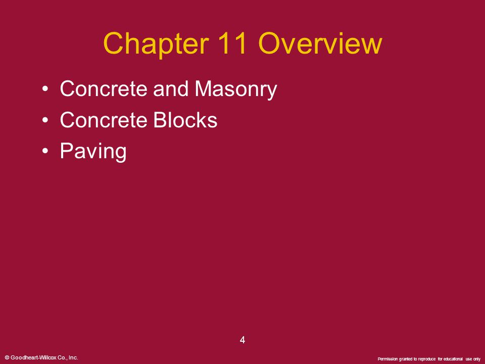 © Goodheart-Willcox Co., Inc. Permission granted to reproduce for educational use only 4 Chapter 11 Overview Concrete and Masonry Concrete Blocks Pavi