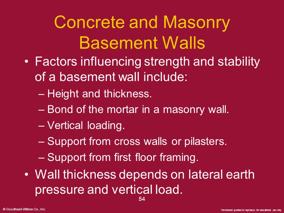© Goodheart-Willcox Co., Inc. Permission granted to reproduce for educational use only 54 Concrete and Masonry Basement Walls Factors influencing stre
