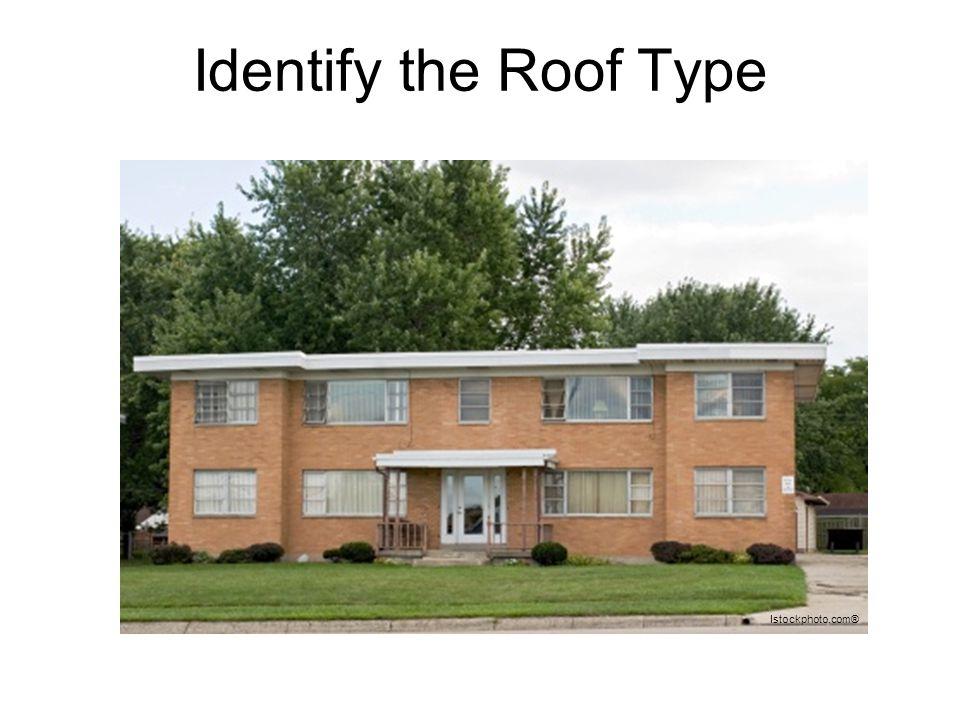 Identify the Roof Type Istockphoto.com®