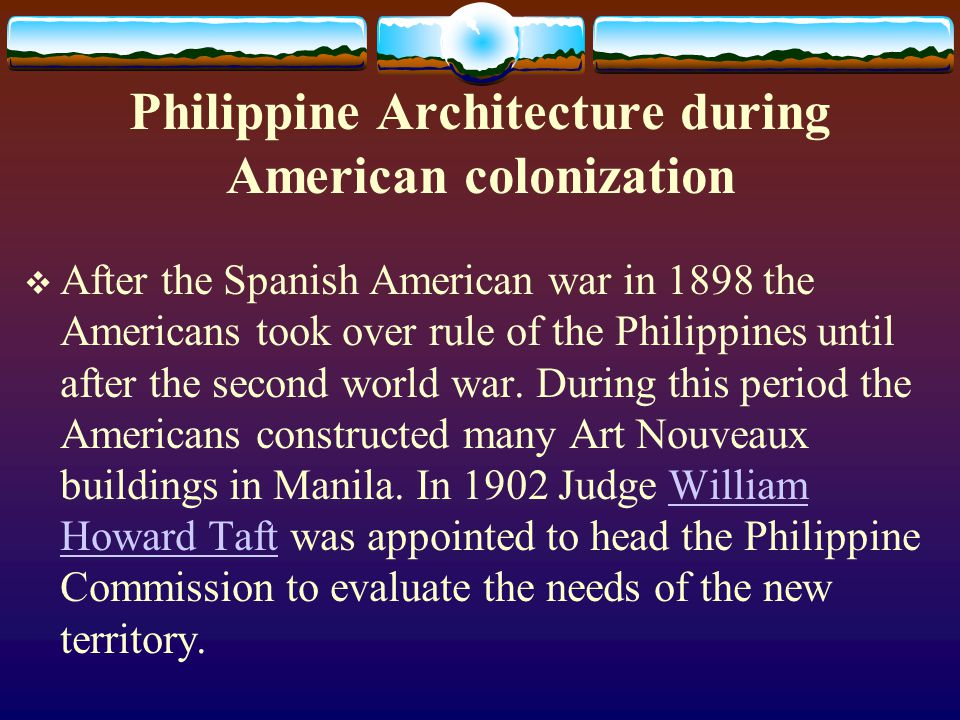 Philippine Architecture during American colonization After the Spanish American war in 1898 the Americans took over rule of the Philippines until afte