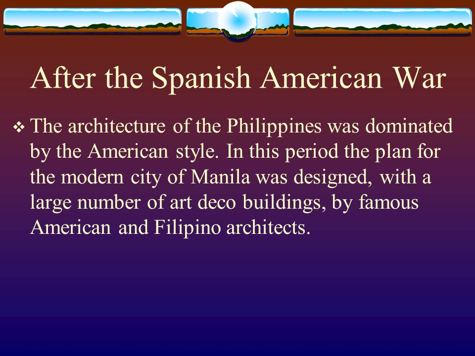 After the Spanish American War The architecture of the Philippines was dominated by the American style. In this period the plan for the modern city of