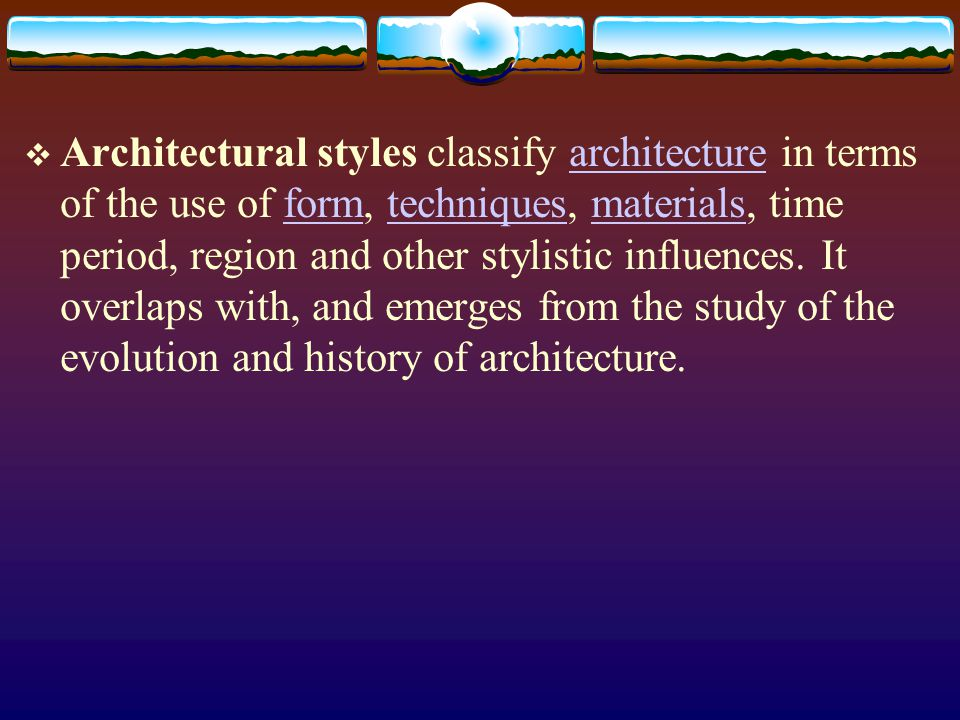 Architectural styles classify architecture in terms of the use of form, techniques, materials, time period, region and other stylistic influences. It