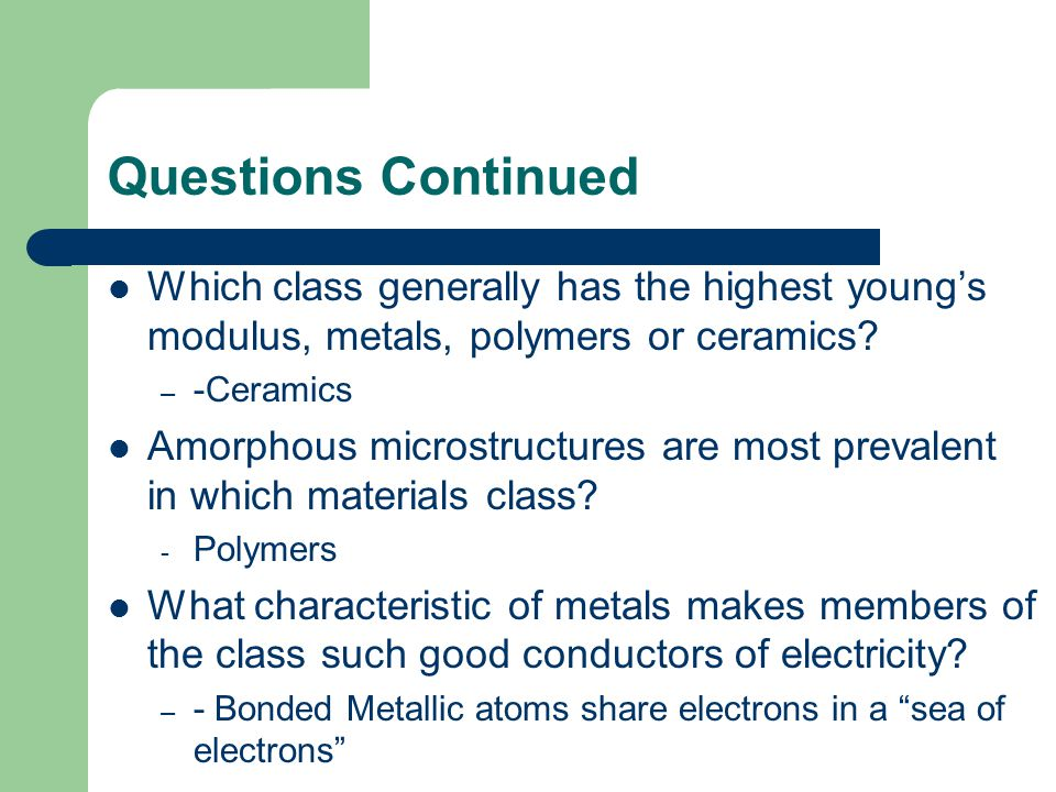 Questions Continued Which class generally has the highest youngs modulus, metals, polymers or ceramics.