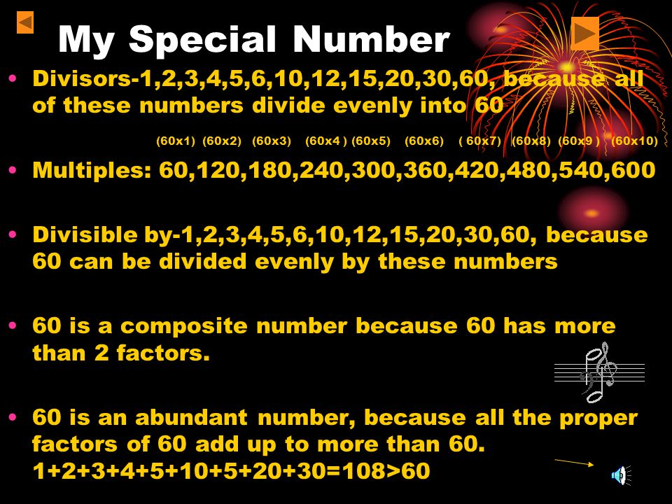 My Special Number Mathematical facts about my number- Factors -1,2,3,4,5,6,10,12,15,20,30,60, because all of these numbers divide evenly into 60.