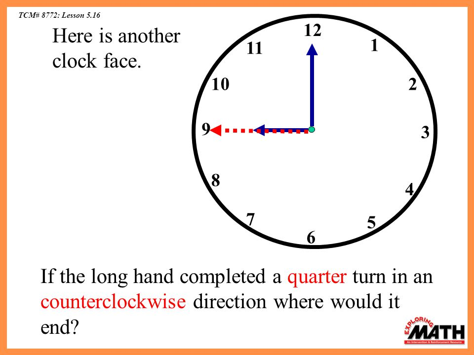 TCM# 8772: Lesson 5.16 12 10 11 6 5 4 2 1 3 7 8 9 Here is another clock face.