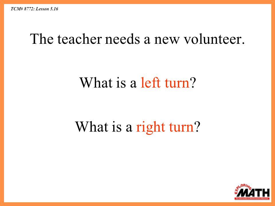 TCM# 8772: Lesson 5.16 The teacher needs a new volunteer.