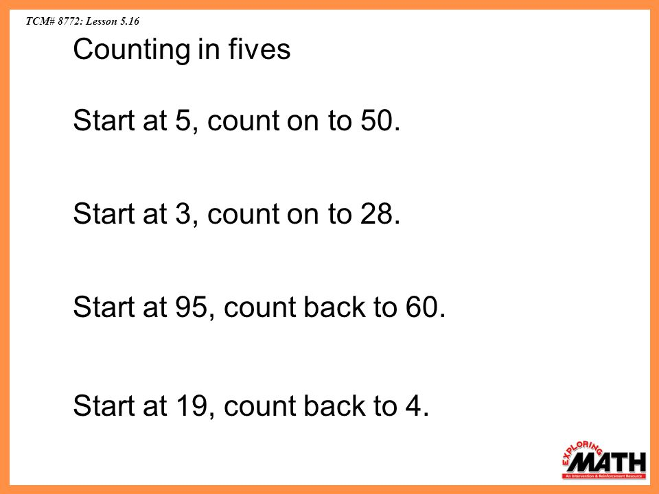 TCM# 8772: Lesson 5.16 Counting in fives Start at 5, count on to 50.
