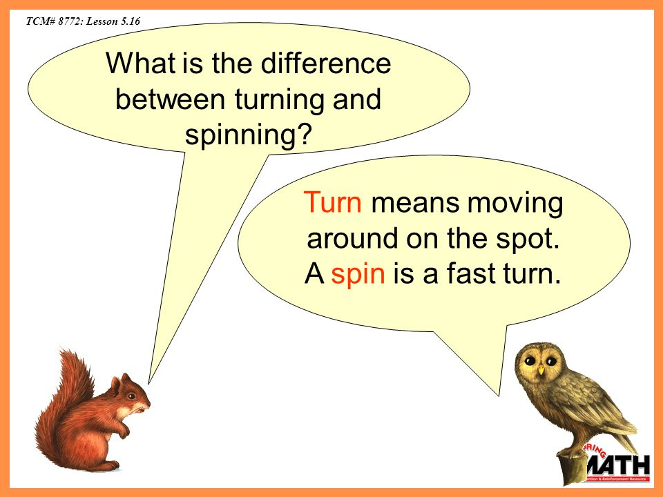 TCM# 8772: Lesson 5.16 Turn means moving around on the spot.