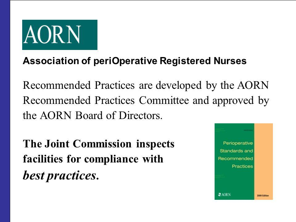 Association of periOperative Registered Nurses Recommended Practices are developed by the AORN Recommended Practices Committee and approved by the AORN Board of Directors.