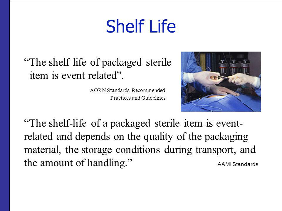 Shelf Life The shelf life of packaged sterile item is event related.