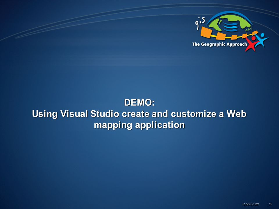 ND GIS UC 2007 33 DEMO: Using Visual Studio create and customize a Web mapping application