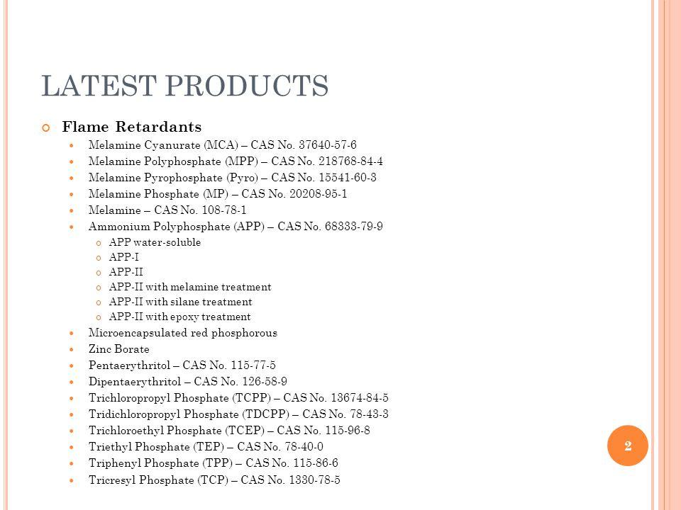LATEST PRODUCTS (CONT.) Fluorescent Pigments AS Series PS Series CMP Series for plastics Other Additives Titanium Dioxide, Anatase Titanium Dioxide, Rutile Diammonium Phosphate – CAS No.