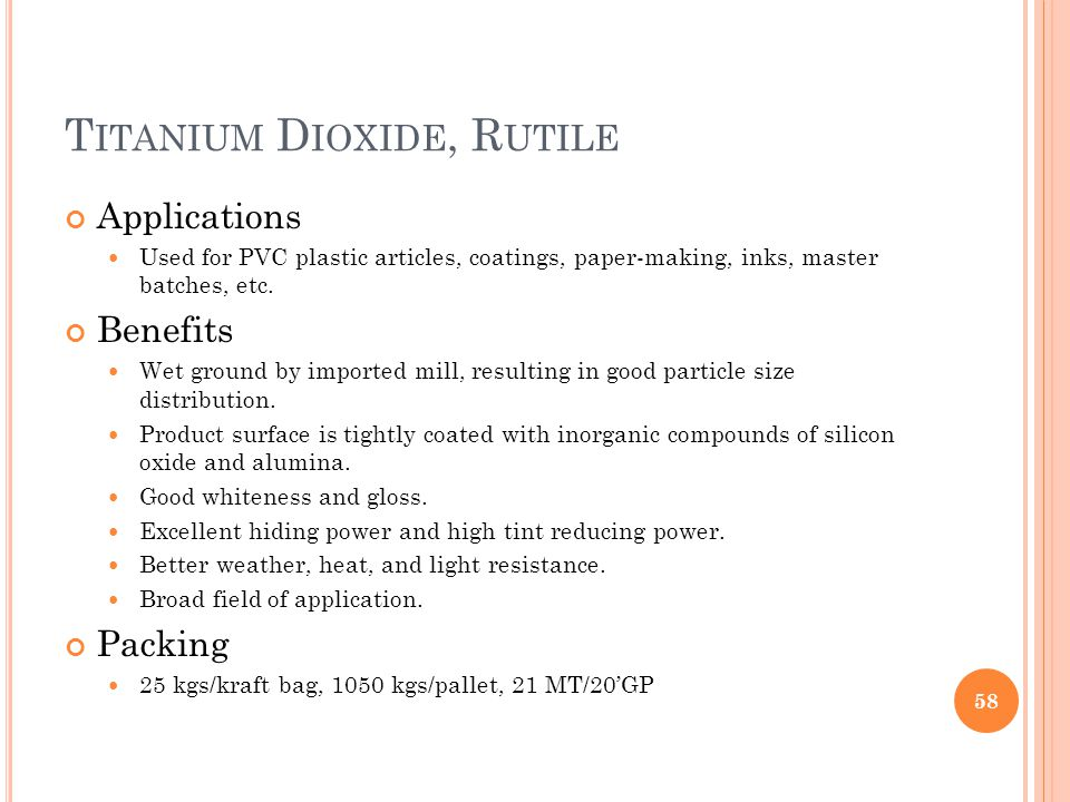 T ITANIUM D IOXIDE, R UTILE Applications Used for PVC plastic articles, coatings, paper-making, inks, master batches, etc.