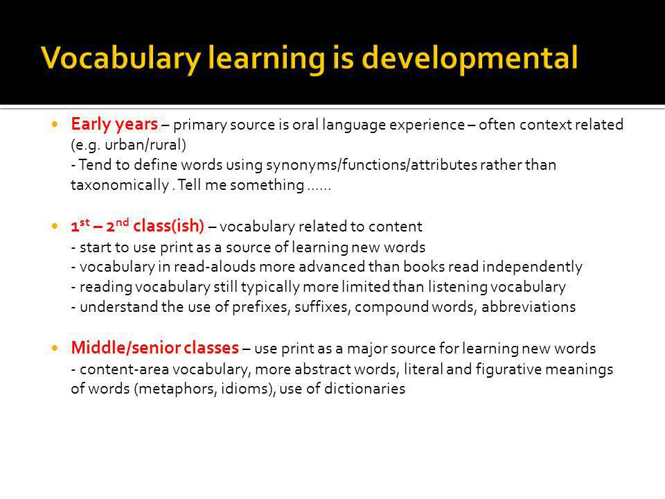 Early years – primary source is oral language experience – often context related (e.g.