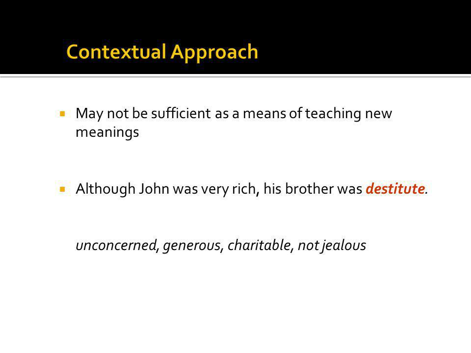 May not be sufficient as a means of teaching new meanings Although John was very rich, his brother was destitute.