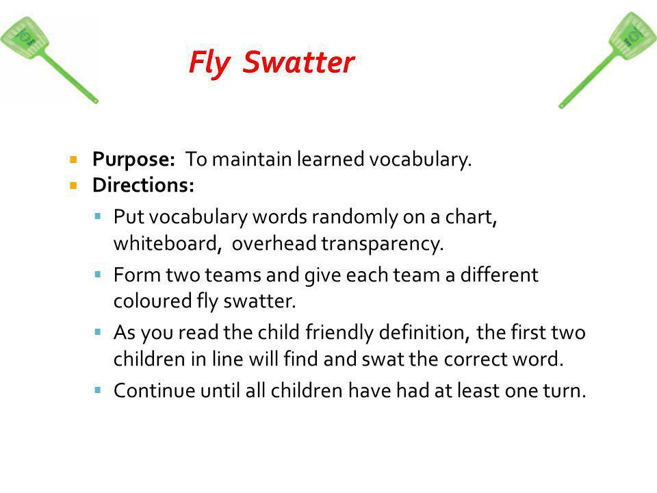 Fly Swatter Purpose: To maintain learned vocabulary.