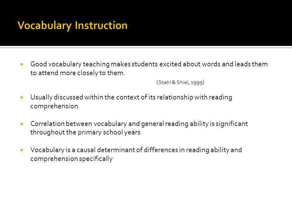 Good vocabulary teaching makes students excited about words and leads them to attend more closely to them.