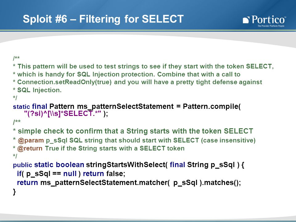Sploit #6 – Filtering for SELECT /** * This pattern will be used to test strings to see if they start with the token SELECT, * which is handy for SQL Injection protection.
