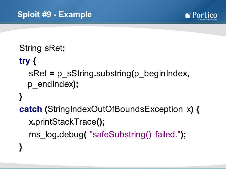 Sploit #9 - Example String sRet; try { sRet = p_sString.substring(p_beginIndex, p_endIndex); } catch (StringIndexOutOfBoundsException x) { x.printStac