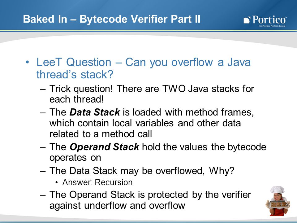 Baked In – Bytecode Verifier Part II LeeT Question – Can you overflow a Java threads stack.