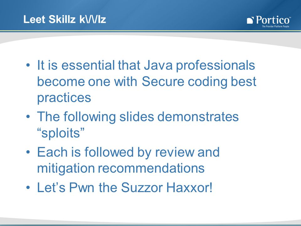 It is essential that Java professionals become one with Secure coding best practices The following slides demonstrates sploits Each is followed by review and mitigation recommendations Lets Pwn the Suzzor Haxxor!