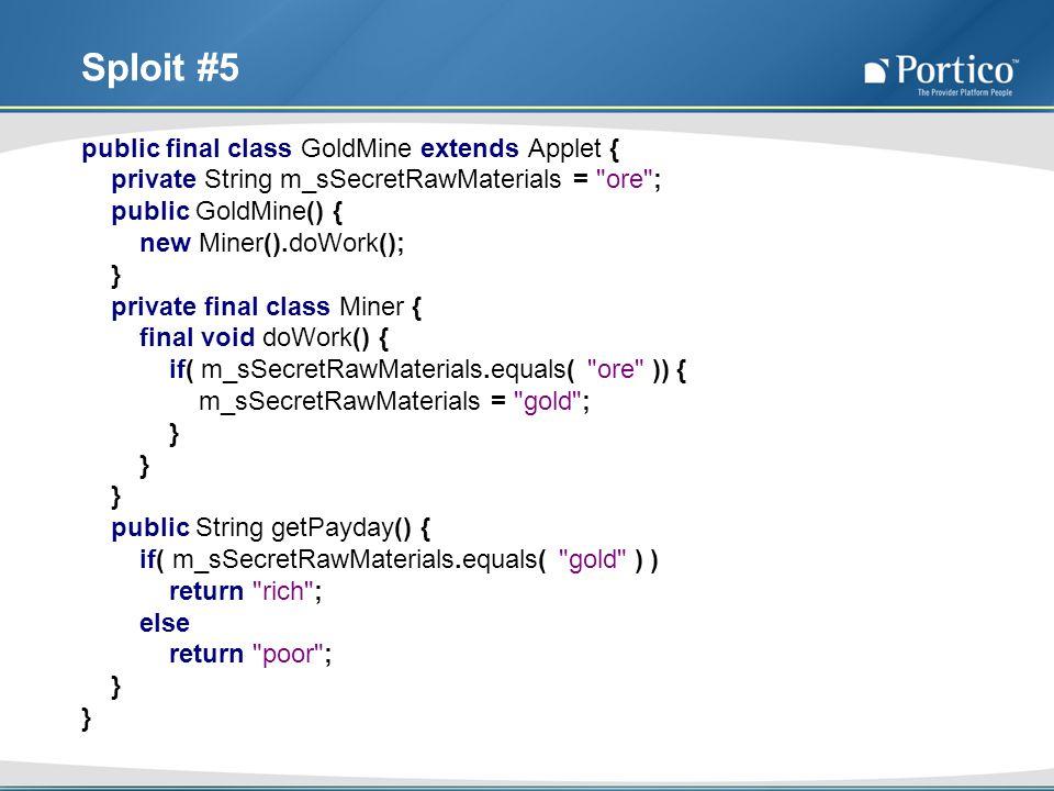 public final class GoldMine extends Applet { private String m_sSecretRawMaterials =