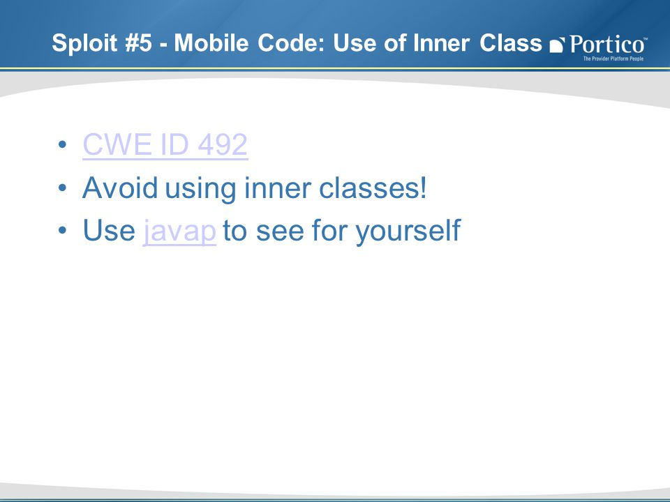 Sploit #5 - Mobile Code: Use of Inner Class CWE ID 492 Avoid using inner classes! Use javap to see for yourselfjavap
