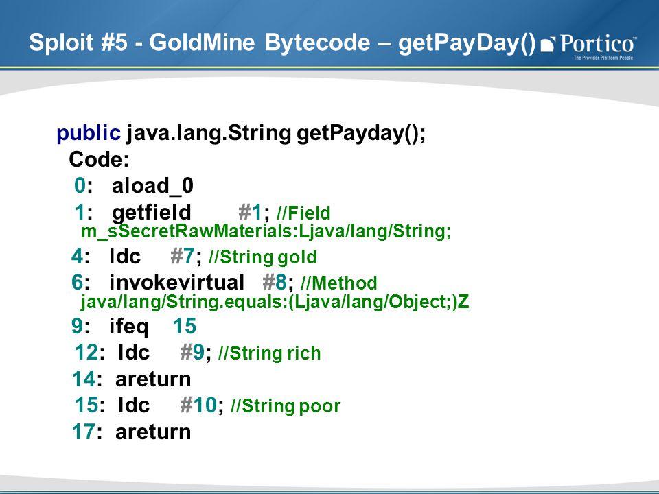 Sploit #5 - GoldMine Bytecode – getPayDay() public java.lang.String getPayday(); Code: 0: aload_0 1: getfield #1; //Field m_sSecretRawMaterials:Ljava/