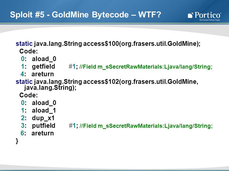 Sploit #5 - GoldMine Bytecode – WTF? static java.lang.String access$100(org.frasers.util.GoldMine); Code: 0: aload_0 1: getfield #1; //Field m_sSecret