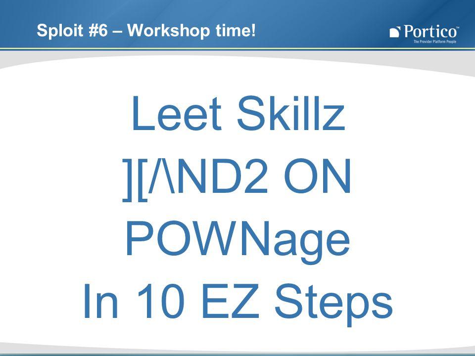 Sploit #6 – Workshop time! Leet Skillz ][/\ND2 ON POWNage In 10 EZ Steps