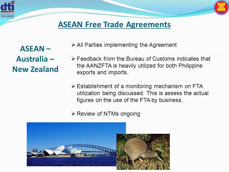 ASEAN Free Trade Agreements All Parties implementing the Agreement Feedback from the Bureau of Customs indicates that the AANZFTA is heavily utilized