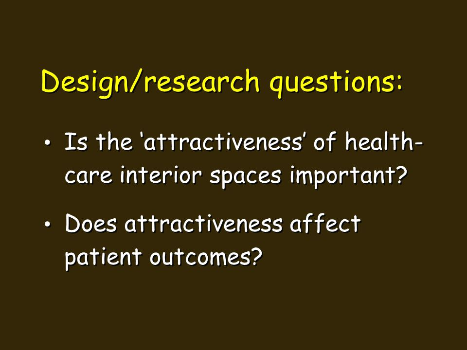 Design/research questions: Is the attractiveness of health- care interior spaces important.