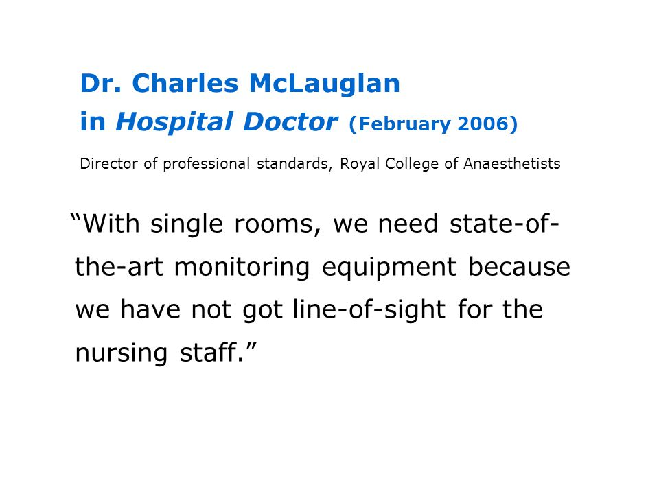Dr. Charles McLauglan in Hospital Doctor (February 2006) Director of professional standards, Royal College of Anaesthetists With single rooms, we need