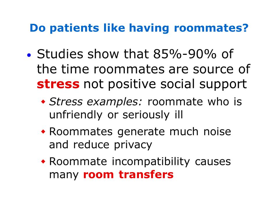 Studies show that 85%-90% of the time roommates are source of stress not positive social support Stress examples: roommate who is unfriendly or seriou