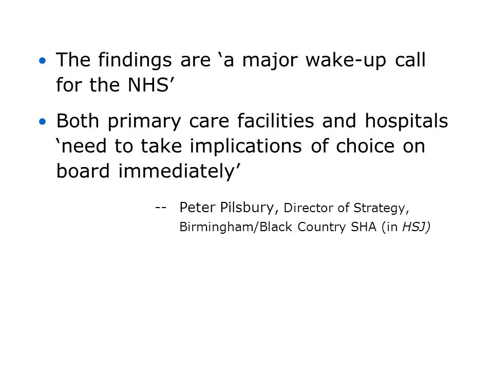The findings are a major wake-up call for the NHS Both primary care facilities and hospitals need to take implications of choice on board immediately
