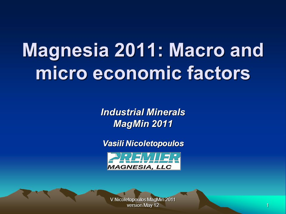 1 V.Nicoletopoulos MagMin 2011 version May 12 Magnesia 2011: Macro and micro economic factors Industrial Minerals MagMin 2011 Vasili Nicoletopoulos